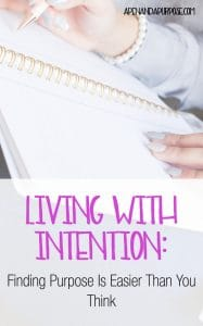 Living intentionally: Find Purpose By Going Into Each Day With Intention