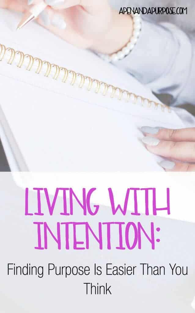 Live intentionally: Find Purpose By Going Into Each Day With Intention