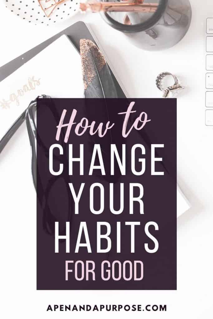 Change Your Habits For Good To Change Your Life