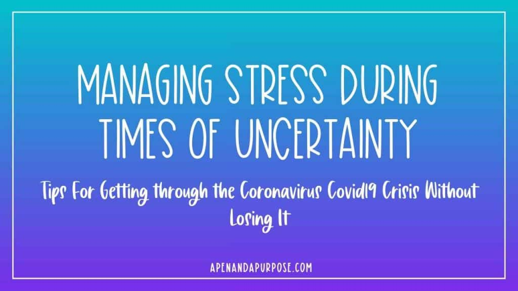 Managing stress during times of uncertainty:  Tips for getting through the Coronvirus Covid19 Crisis Without Losing It