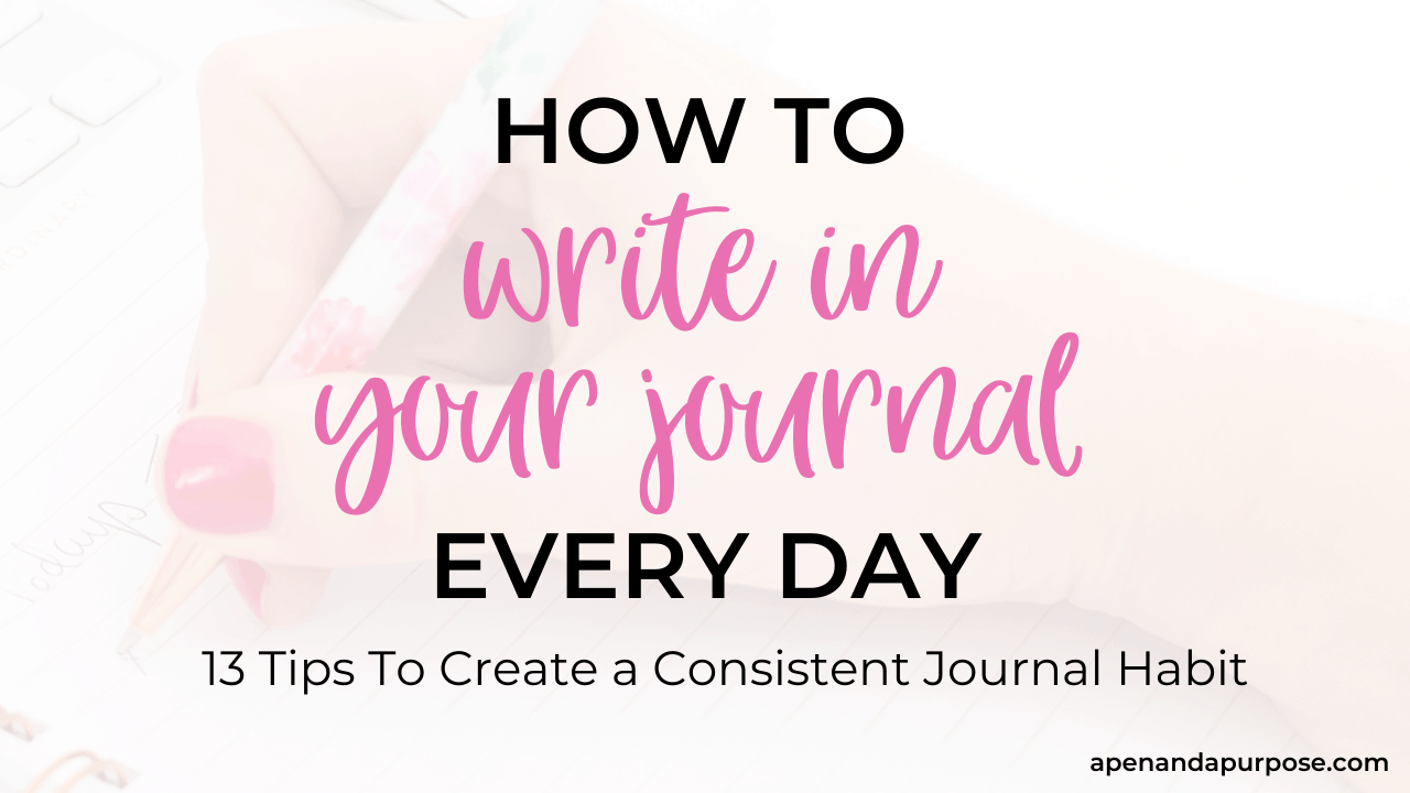 Learn how to write in your journal daily so you can create a consistent journal habit.