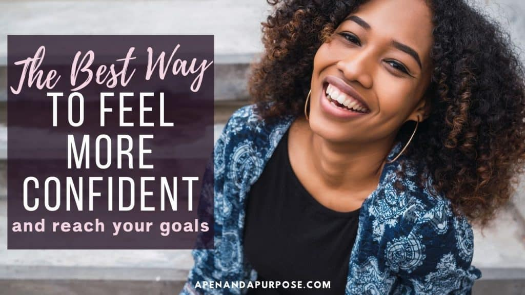 The best way to feel more confident so you can reach your goals
