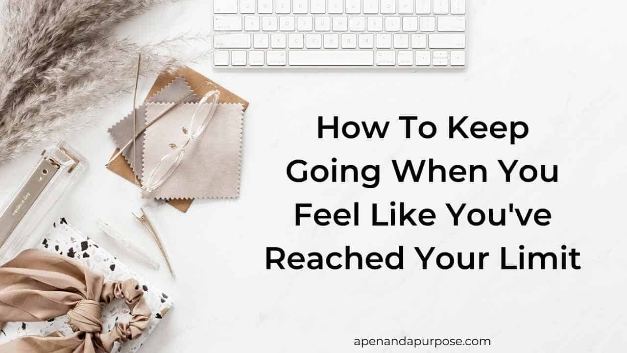 How do you keep going when you feel like you've reached your limit?