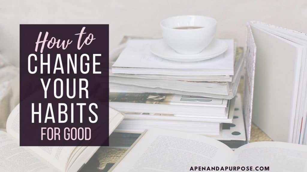 How to Change Your Habits For Good