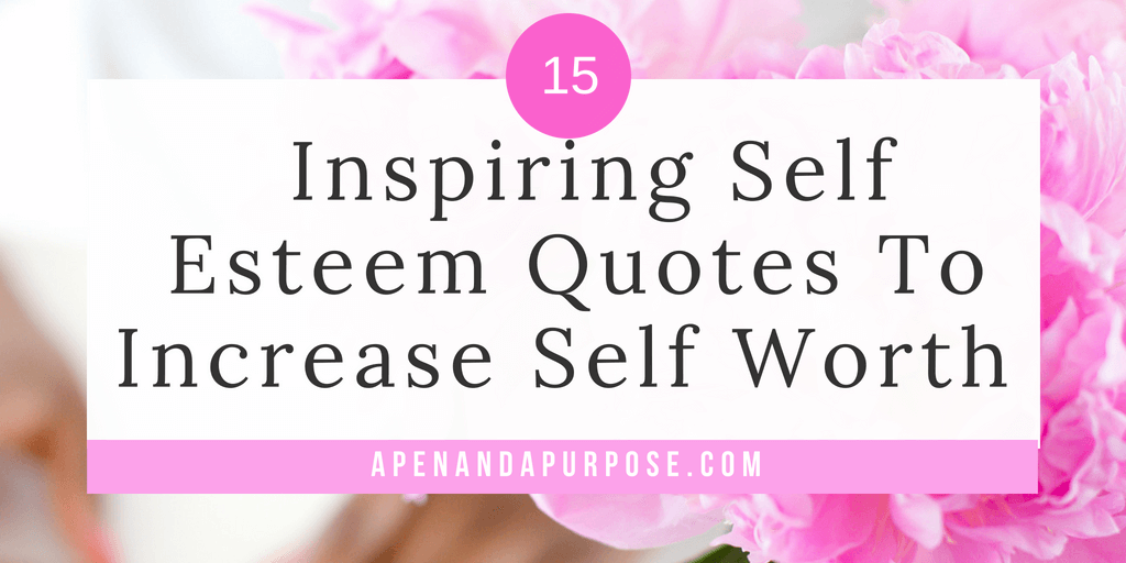 15 Inspiring Self Esteem Quotes to Increase Self Worth and Self Confidence