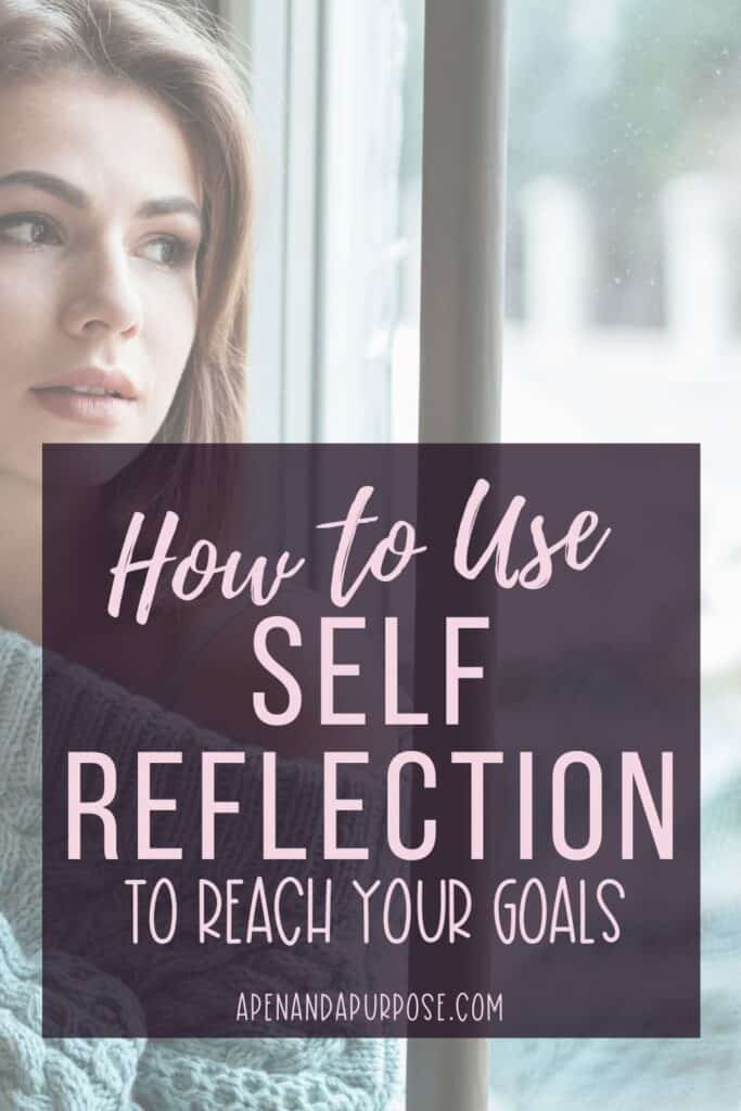 How to Use Self Reflection to Reach Your Goals