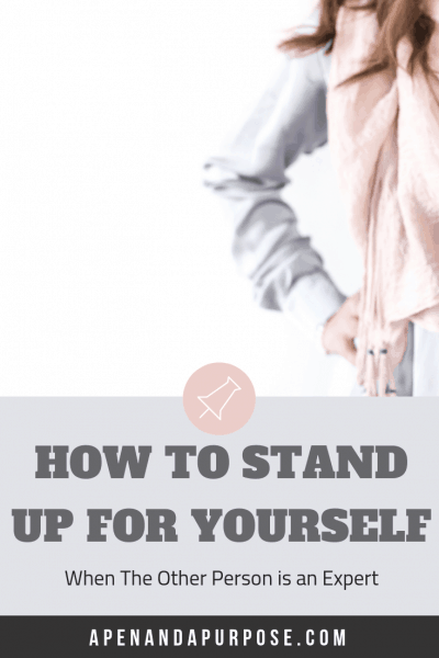 How to stand up for yourself even when the other person is an expert